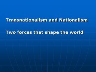 Transnationalism and Nationalism  Two forces that shape the world