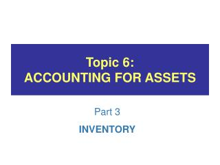 Topic 6: ACCOUNTING FOR ASSETS
