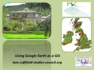 Using Google Earth as a GIS           tom.rcfield-studies-council.org