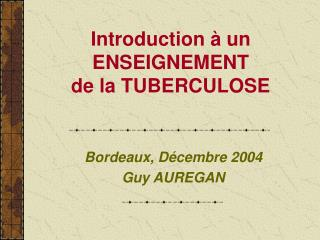Introduction à un ENSEIGNEMENT de la TUBERCULOSE