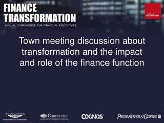 Town meeting discussion about transformation and the impact and role of the finance function