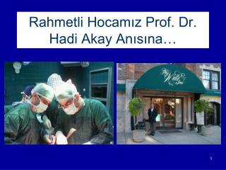 Rahmetli Hocamız Prof. Dr. Hadi Akay Anısına…