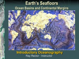 Earth�s Seafloors  Ocean Basins and Continental Margins