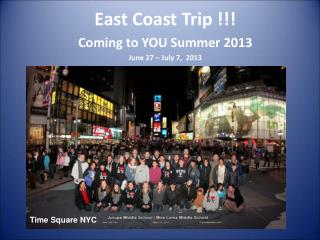 East Coast Trip !!! Coming to YOU Summer 2013 June 27 � July 7,  2013