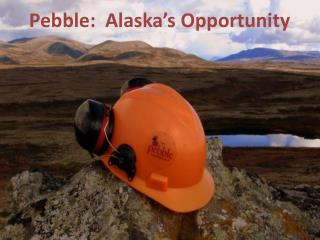 Pebble:  Alaska's Opportunity