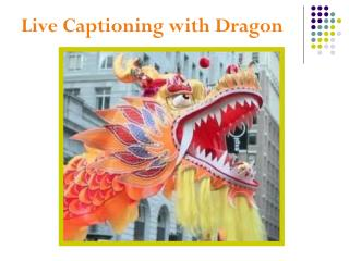 Live Captioning with Dragon