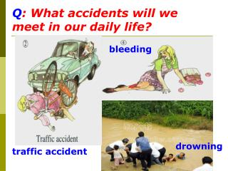 Q : What accidents will we meet in our daily life?