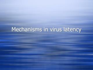 Mechanisms in virus latency