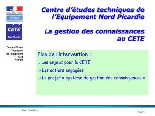 Centre d  tudes techniques de l Equipement Nord Picardie  La gestion des connaissances  au CETE