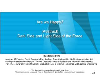 Are we Happy ? ( Abstruct ) Dark Side and Light Side of the Force