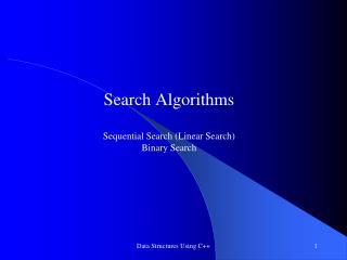 Search Algorithms Sequential Search (Linear Search) Binary Search