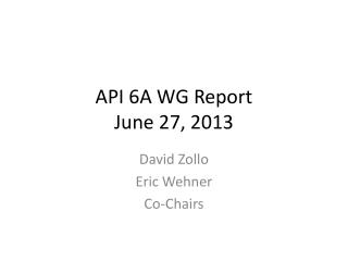 API 6A WG Report June 27, 2013