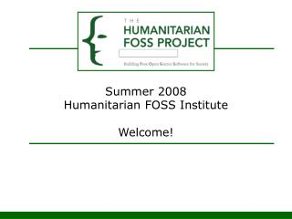 Summer 2008 Humanitarian FOSS Institute Welcome!