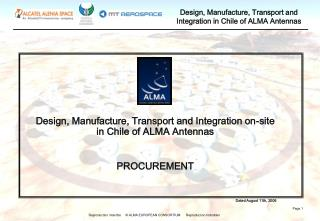 Design, Manufacture, Transport and Integration on-site in Chile of ALMA Antennas PROCUREMENT