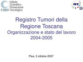 Registro Tumori della Regione Toscana Organizzazione e stato del lavoro 2004-2005