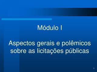Módulo I  Aspectos gerais e polêmicos sobre as licitações públicas