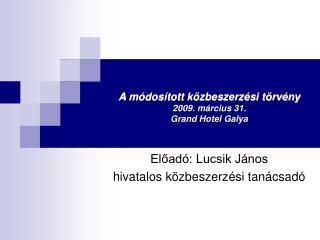 A módosított közbeszerzési törvény 2009. március 31. Grand Hotel Galya