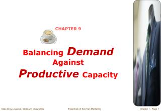 CHAPTER 9 Balancing D emand  Against  P roductive  Capacity