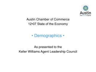 Austin Chamber of Commerce 12 •07 State of the Economy • Demographics • As presented to the