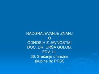 NADGRAJEVANJE ZNANJ O ODNOSIH Z JAVNOSTMI DOC. DR. URŠA GOLOB, FDV, UL
