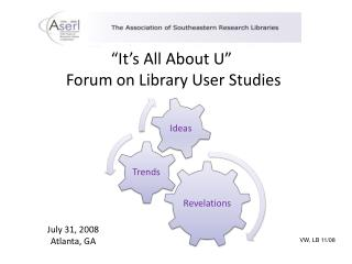 """It's All About U""  Forum on Library User Studies"