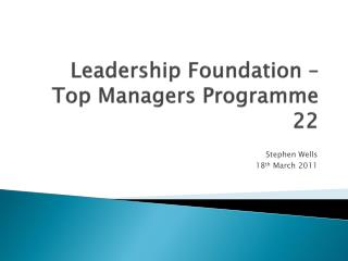 Leadership Foundation � Top Managers Programme 22