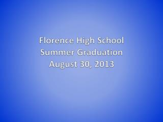 Florence High School  Summer Graduation August 30, 2013