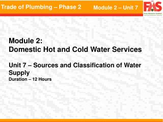 Module 2:   Domestic Hot and Cold Water Services    Unit 7   Sources and Classification of Water Supply  Duration   12 H