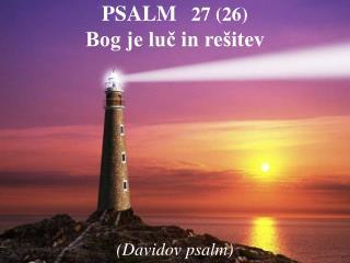 PSALM    27 (26) Bog je luč in rešitev