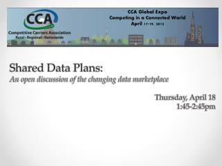 Shared Data Plans:  An  open discussion of the changing data  marketplace  Thursday , April 18