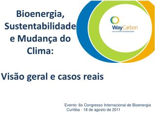 Bioenergia, Sustentabilidade e Mudan�a do Clima: