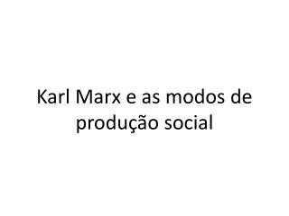 Karl Marx e as modos de produção social