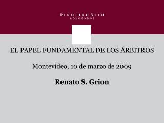 EL PAPEL FUNDAMENTAL DE LOS ÁRBITROS Montevideo, 10 de marzo de 2009 Renato S. Grion