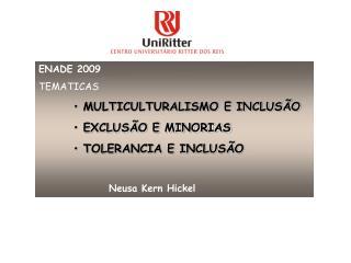 ENADE  2009 TEMATICAS  MULTICULTURALISMO E INCLUSÃO  EXCLUSÃO E MINORIAS  TOLERANCIA E INCLUSÃO