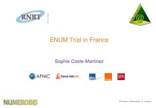 ENUM Trial in France Sophie Coste-Martinez