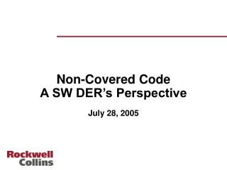 Non-Covered Code A SW DER's Perspective July 28, 2005