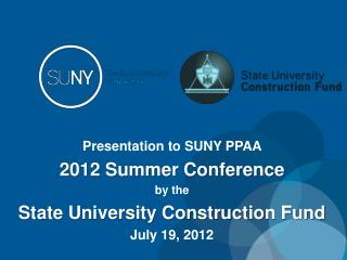 Presentation to SUNY PPAA  2012 Summer Conference by the State University Construction Fund