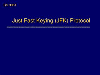 Just Fast Keying (JFK) Protocol