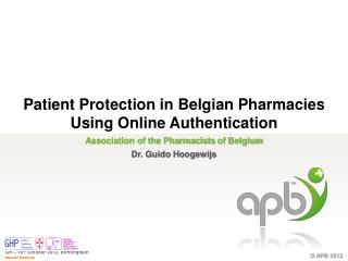 Association of the  Pharmacists  of  Belgium Dr. Guido  Hoogewijs