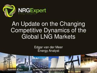 An Update on the Changing Competitive Dynamics of the Global LNG Markets