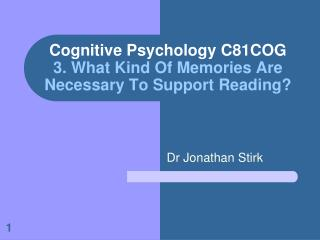 Cognitive Psychology C81COG 3. What Kind Of Memories Are Necessary To Support Reading?