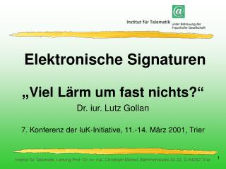 """Elektronische Signaturen  """" Viel Lärm um fast nichts? """" Dr. iur. Lutz Gollan"""