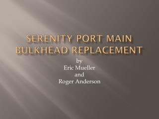 Serenity Port Main Bulkhead Replacement