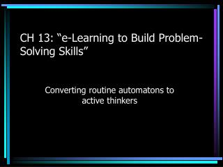 CH 13: �e-Learning to Build Problem-Solving Skills�