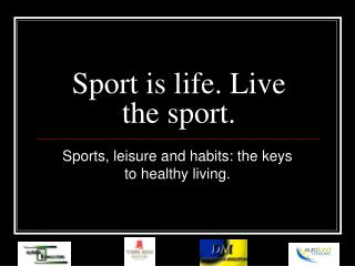 Sport is life. Live the sport.