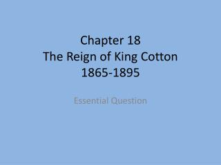 Chapter 18 The Reign of King Cotton 1865-1895