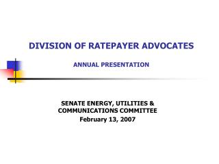 DIVISION OF RATEPAYER ADVOCATES ANNUAL PRESENTATION