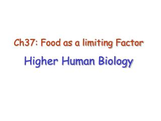 Ch37: Food as a limiting Factor Higher Human Biology