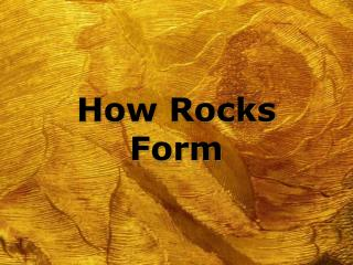 How Rocks Form