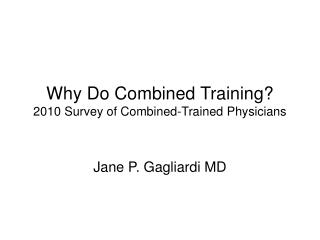 Why Do Combined Training? 2010 Survey of Combined-Trained Physicians